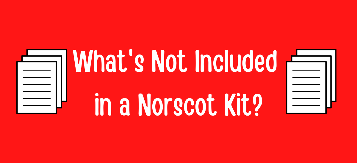 What's Not Included in a Norscot Kit?